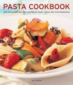 Pasta Cookbook : 150 Inspiring Recipes Shown in More Than 350 Photographs - Jeni Wright