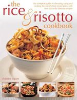 The Rice & Risotto Cookbook : The Complete Guide to Choosing, Using and Cooking the World's Best-loved Grain, with Over 200 Truly Fabulous Recipes - Christine Ingram
