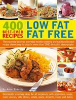400 Low Fat Fat Free Best-ever Recipes : The Essential Guide to Everyday Healthy Cooking and Eating with Each Recipe Shown Step by Step in More Than 1900 Beautiful Photographs - Anne Sheasby