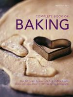 Complete Book of Baking : Over 400 Recipes for Pies, Tarts, Buns, Muffins, Cookies and Cakes, Shown in 1800 Step-by-step Photographs - Martha Day