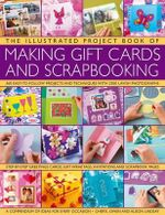 The Illustrated Project Book of Making Gift Cards and Scrapbooking : 360 Easy-to-follow Projects and Techniques with 2300 Lavish Photographs - Cheryl Owen