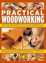 Practical Woodworking : a Step-by-step Guide to Working with Wood, with Over 60 Techniques and a Full Guide to Tools, Shown in Over 600 Easy-to-follow Photographs and Diagrams - Stephen Corbett