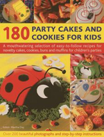 180 Party Cakes & Cookies for Kids : A Fabulous Selection of Recipes for Novelty Cakes, Cookies, Buns and Muffins for Children's Parties - Martha Day