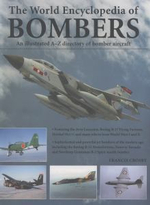 World Encyclopedia of Bombers : an Illustrated A-Z Directory of Bomber Aircraft - Francis Crosby