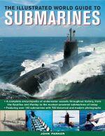 The Ilustrated World Guide to Submarines : Featuring Over 140 Submarines with 700 Historical and Modern Photographs - John Parker