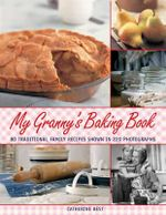 My Granny's Baking Book : 80 Traditional Family Recipes, Shown in Over 220 Photographs - Catherine Best