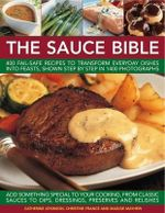 The Sauce Bible : 400 Fail-safe Recipes to Transform Everyday Dishes into Feasts, Shown in Step by Step in 1400 Photographs - Catherine Atkinson