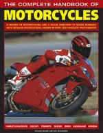The Complete Handbook of Motorcycles : A History of Motorcycling and a Visual Directory of Major Marques with Detailed Specifications, Shown in Over 1250 Fantastic Photographs - Roland Brown