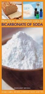 Practical Household Uses of Bicarbonate of Soda : Home Cures, Recipes, Everyday Hints and Tips - Margaret Briggs