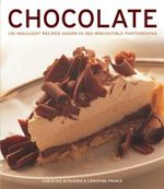 The Chocolate Cookbook : Luxurious Treats for Total Indulgence : 135 Irresistible Recipes Shown in 260 Stunning Photographs - Christine McFadden