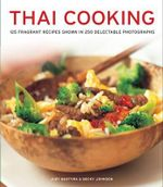 The Food and Cooking of Thailand : the Authentic Taste of South-East Asia : 125 Exotic Recipes Shown in 250 Stunning Photographs - Judy Bastyra