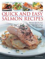 Quick and Easy Salmon Recipes : Delicious Ideas for Every Occasion, Shown Step-by-step with 300 Photographs - Jane Bamforth