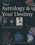 Astrology & Your Destiny : Discover Your Place in the Universe Through the Ancient Arts of Prediction and Divination - Sally Morningstar