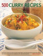 500 Curry Recipes : Discover a World of Spice in Dishes from India, Thailand and South-East Asia, Africa, the Middle East and the Caribbean, with 500 Photographs - Mridula Baljekar