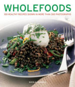Wholefoods : 100 Healthy Recipes Shown in More Than 300 Photographs - Nicola Graimes