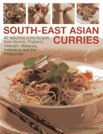 South-East Asian Curries : 50 Fabulous Curry Recipes from Burma, Thailand, Vietnam, Malaysia, Indonesia and the Philippines - Mridula Baljekar