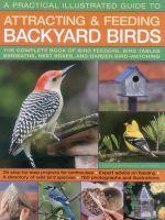 A Practical Illustrated Guide to Attracting and Feeding Backyard Birds : The Complete Book of Bird Feeders, Bird Tables, Birdbaths, Nest Boxes, and Garden Bird-Watching - Jen Green