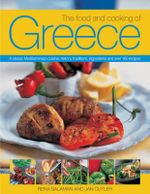 The Food and Cooking of Greece : A Classic Mediterranean Cuisine: History, Traditions, Ingredients and Over 160 Recipes - Rena Salaman