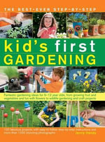 The best-ever step-by-step kid's first gardening : Fantastic Gardening Ideas for 5-12 Year Olds, from Growing Fruit and Vegetables and Fun with Flowers to Wildlife Gardening and Craft Projects - Jenny Hendy