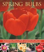 Spring bulbs : An Illustrated Guide to Varieties, Cultivation and Care, with Step-by-step Instructions and Over 160 Inspirational Photographs - Peter McHoy