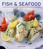 Fish & seafood : 175 Delicious and Contemporary Recipes Shown in 220 Photographs