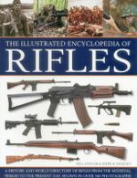 The Illustrated Encyclopedia of Rifles : A History and A-Z Directory of Rifles from the Medieval Period to the Present Day, Shown in Over 300 Photograp - Will Fowler