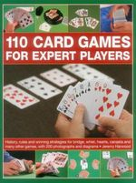 110 Card Games for Expert Players : History, Rules and Winning Strategies for Bridge, Whist, Canasta and Many Other Games, with 200 Photographs and Dia - Jeremy Harwood