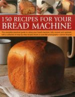 150 Recipes for Your Bread Machine - Jennie Shapter