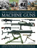 The Illustrated Encylopedia of Machine Guns - Will Fowler