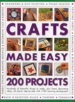Crafts Made Easy : 200 Projects - Simona Hill