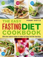 The Easy Fasting Diet Cookbook : Ultra-Low Calorie Recipes to Make Fast Days Feel Like Food Days - Penny Doyle