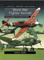 Illustrated Transport Encyclopedia : World War II Fighter Aircraft - Francis Crosby