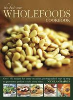 The Best-Ever Wholefoods Cookbook - Nicola Graimes