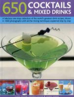 650 Cocktails & Mixed Drinks : A Fabulous One-Stop Collection of the World's Greatest Drink Recipes, Shown in 1600 Photographs with All the Mixing Techniques Explained Step by Step - Stuart Walton
