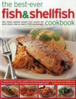 The Best-Ever Fish & Shellfish Cookbook : 320 Classic Seafood Recipes from Around the World Shown Step by Step in 1500 Photographs