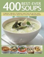 400 Best-Ever Soup : A Fabulous Collection of Delicious Soups from All Over the World  -  With Every Recipe Shown Step by Step in More Than 1600 Photographs - Anne Sheasby