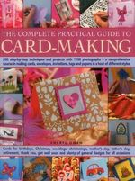 The Complete Practical Guide to Card-Making : 200 Step-by-Step Techniques and Projects with 1100 Photographs  -  A Comprehensive Course in Making Cards, Envelopes, Invitations, Tags and Papers in a Host of Different Styles - Cheryl Owen
