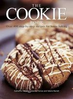 The Cookie Book : Over 400 Step-by-Step Recipes for Home Baking - Catherine Atkinson
