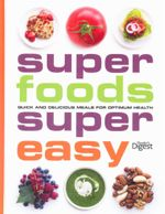 Super Foods, Super Easy : Quick and Delicious Meals for Optimum Health - Reader's Digest