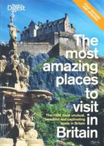 The Most Amazing Places to Visit in Britain : The 1000 Most Unusual, Beautiful and Captivating Spots in Britain - Reader's Digest