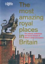 The Most Amazing Royal Places in Britain : The Palaces, Battlefields and Secret Retreats of Britain's Kings and Queens - Reader's Digest