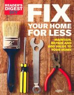 Fix Your Home for Less : Maintain, Repair and Add Value to Your Home - Reader's Digest