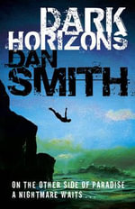 Dark Horizons : On the other side of paradise, a nightmare waits... - Dan Smith