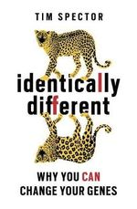 Identically Different : Why You Can Change Your Genes - Tim Spector