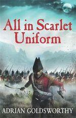 All in Scarlet Uniform - Adrian Goldsworthy