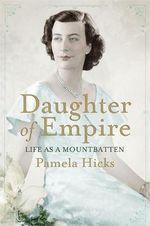 Daughter of Empire : Life as a Mountbatten - Pamela Hicks