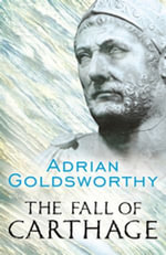 The Fall of Carthage : The Punic Wars 265-146BC - Adrian Goldsworthy