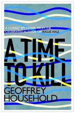 A Time to Kill - Geoffrey Household