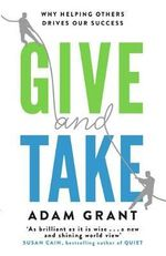 Give and Take : Why Helping Others Drives Our Success - Adam Grant