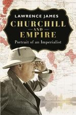 Churchill and Empire - Lawrence James